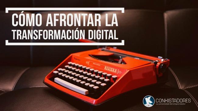 Cómo afrontar la Transformación Digital.